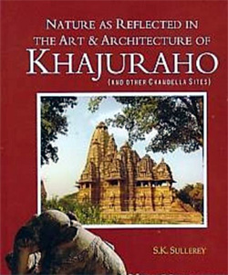 The Art & Architecture of Khajuraho : Dr. S.K. Sullerey